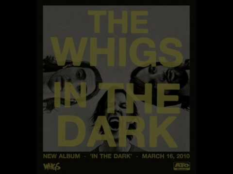Songs I Love: The Whigs