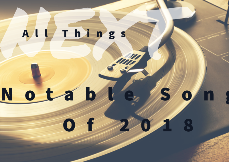 Next Week 663 Our Notable Songs of 2018 Show 5 of 5