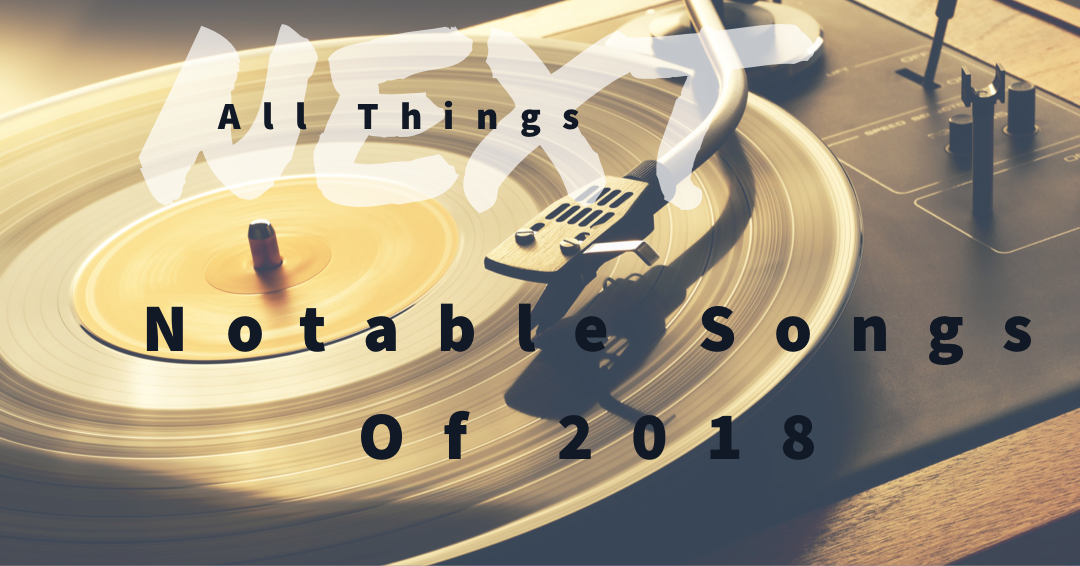 Next Week 662 Our Notable Songs of 2018 Show 4 of 5