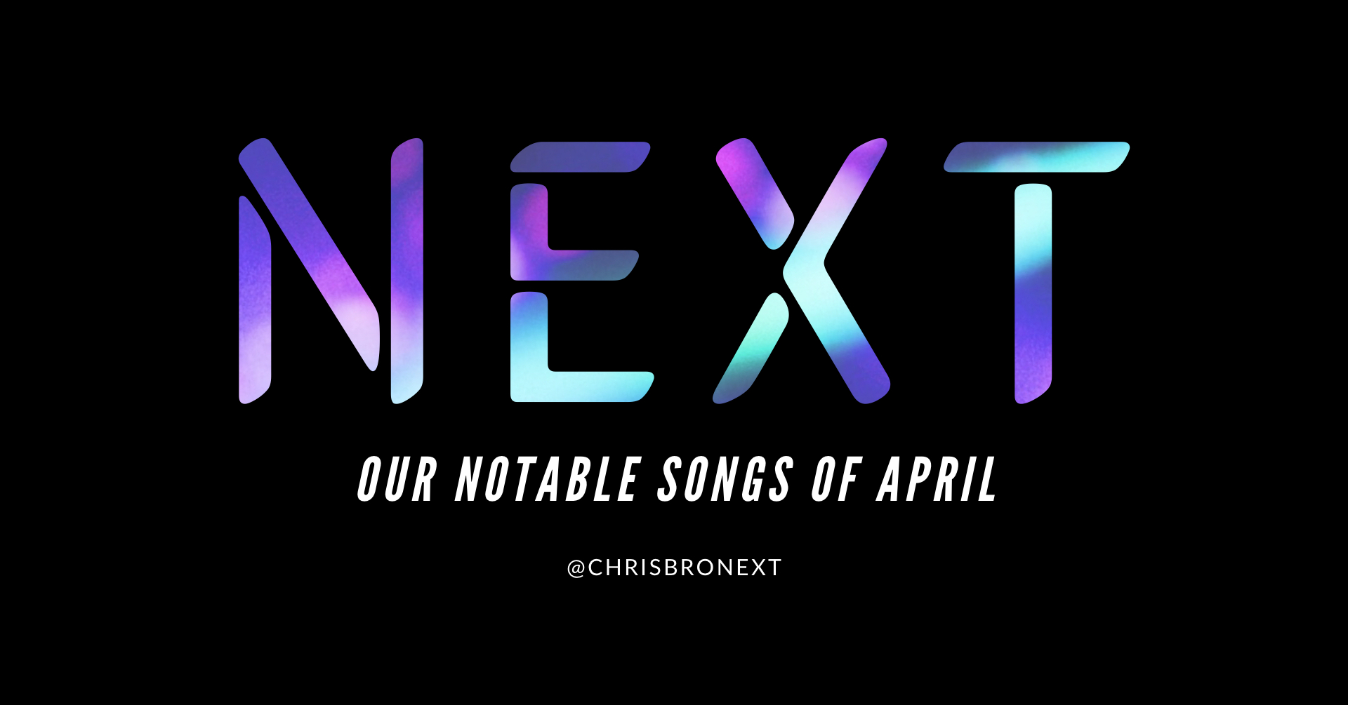 Next Week 783 Our Notable Songs of April