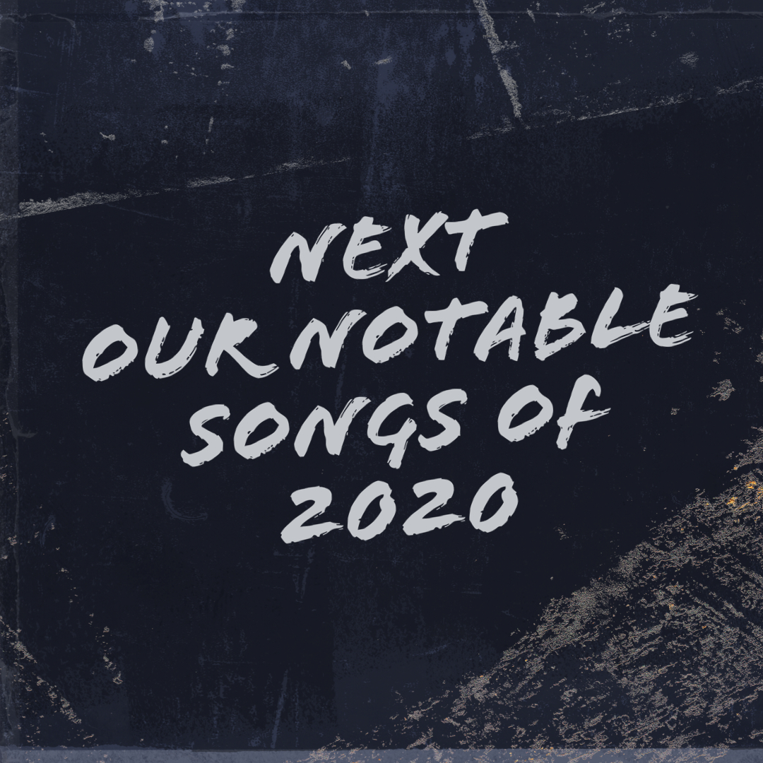 Next Week 765 Our Notable Songs of 2020 Week 2 of 4