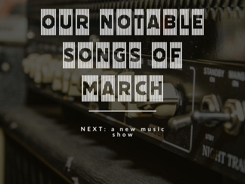 Next Week 778 Our Notable Songs of March 2021